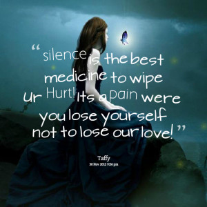 Quotes Picture: silence is the best medicine to wipe ur hurt! its a ...