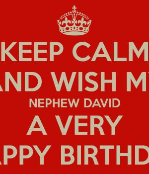 KEEP CALM AND WISH MY NEPHEW DAVID A VERY HAPPY BIRTHDAY