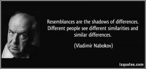 are the shadows of differences. Different people see different ...