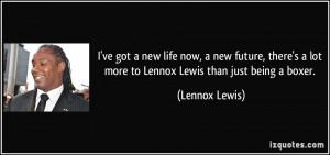 ... lot more to Lennox Lewis than just being a boxer. - Lennox Lewis