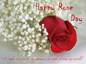 rose can be my garden; a single friend, my world. Happy Rose Day ...