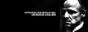 ... time with his family can never be a real man - The Godfather, Don Vito