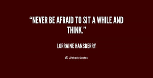 quote-Lorraine-Hansberry-never-be-afraid-to-sit-a-while-130788_2.png