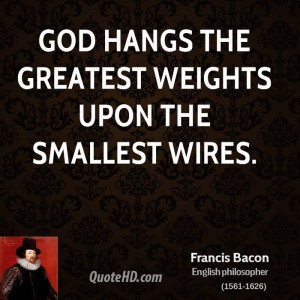 God hangs the greatest weights upon the smallest wires.
