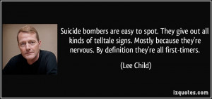 Suicide bombers are easy to spot. They give out all kinds of telltale ...