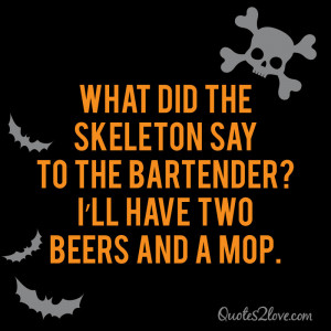 What did the skeleton say to the bartender? I'll have two beers and ...
