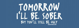 be sober {Funny Quotes Facebook Timeline Cover Picture, Funny Quotes ...