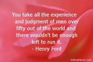 You take all the experience and judgment of men over fifty out of the ...