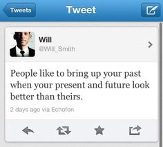 will smith quote... Amen#!! My family lives in my past....it's too bad ...