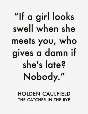 ... damn if she's late? Nobody - Holden Caulfield The Catcher in the Rye
