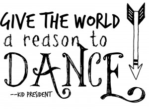 give+the+world+a+reason+to+dance+kid+president.jpg