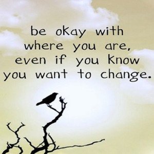 Change, quotes, sayings, be okay, positive