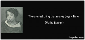The one real thing that money buys - Time. - Marita Bonner
