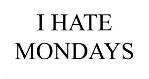 Hate Mondays Funny I hate mondays funny.