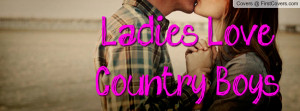 Ladies Love Country Boys Profile Facebook Covers