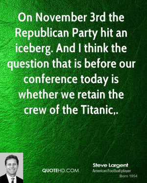 On November 3rd the Republican Party hit an iceberg. And I think the ...