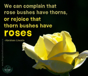 or rejoice because thorn bushes have roses abraham lincoln quote
