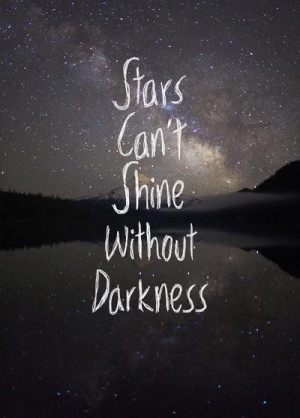 quotes about life stars cant shine without darkness Quotes about Life ...