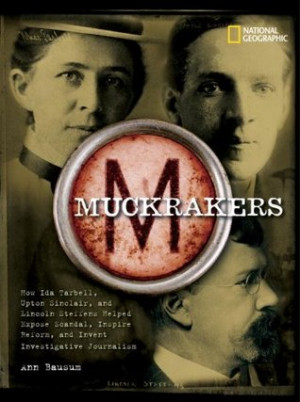 Muckrakers: How Ida Tarbell, Upton Sinclair, and Lincoln Steffens ...