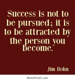 Quotes about success - Success is not to be pursued; it is to be ...