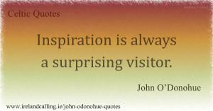 John O'Donohue Inspiration is always a surprising visitor.