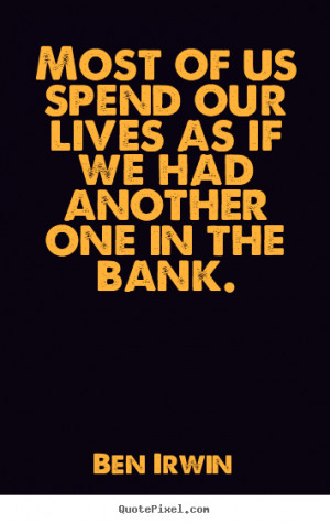 we had another one in the bank ben irwin more life quotes love quotes ...
