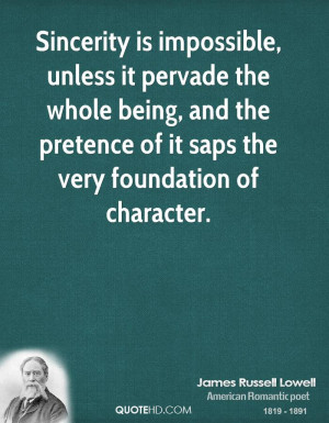 Sincerity is impossible, unless it pervade the whole being, and the ...