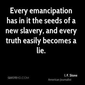 ... seeds of a new slavery and every truth easily becomes a lie i f stone