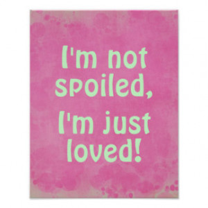 not spoiled, I'm Just love Funny Quote Poster