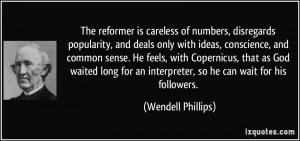 The reformer is careless of numbers, disregards popularity, and deals ...