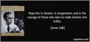 Hope lies in dreams, in imagination, and in the courage of those who ...