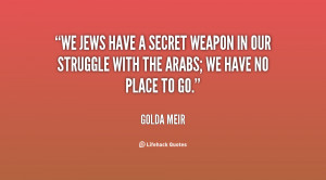 quote-Golda-Meir-we-jews-have-a-secret-weapon-in-143030_1.png