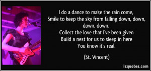 do a dance to make the rain come, Smile to keep the sky from falling ...