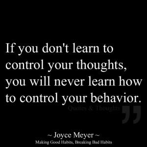 control your behavior. ~ Joyce Meyer, Making good habits, breaking bad ...