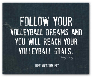 Follow your volleyball dreams and you willreach your volleyball goals ...