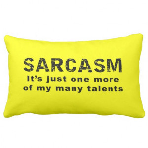 Sarcasm - Funny Sayings and Quotes Pillows