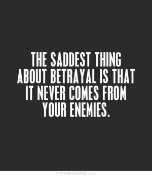 ... betrayal is that it never comes from your enemies Picture Quote #1