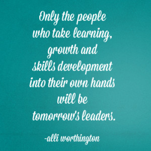 The people who take learning, growth and skills development into their ...