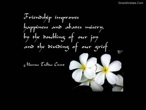 Friendship Improve Happiness and abates misery ~ Friendship Quote