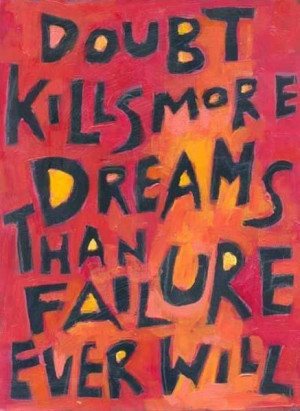 Inspiration] Quote of the day - doubt kills more dreams than failure ...
