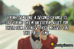 Giving someone a second chance is like giving them an extra bullet for ...