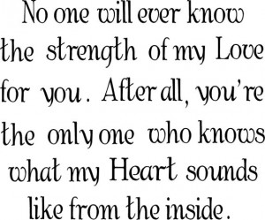 Quote-No one will ever know the strength of my love for you-special ...