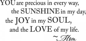 way, the sunshine in my day, the joy in my soul, and the love of my ...