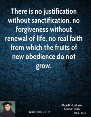 There is no justification without sanctification, no forgiveness ...