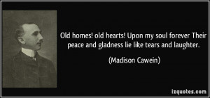 Old homes! old hearts! Upon my soul forever Their peace and gladness ...