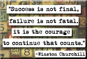 ... It is the courage to continue that counts. - Winston Churchill quote