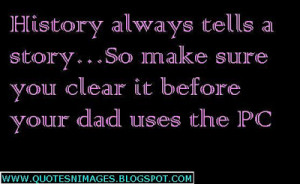 History always tells a story... so make sure you clear it before your ...