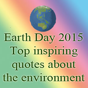 Earth Day 2015: Top inspiring quotes about the environment