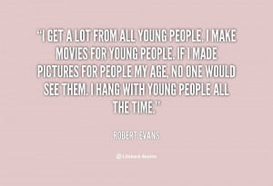 quote Robert Evans i get a lot from all young 83373 png
