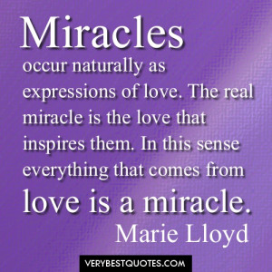 occur naturally as expressions of love. The real miracle is the love ...